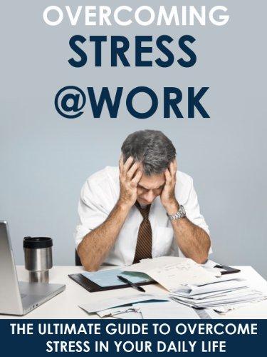 Stress: Overcoming Stress At Work