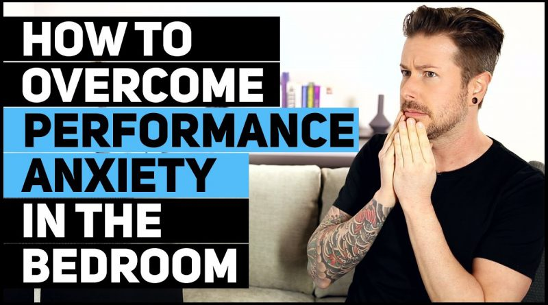 How To Overcome Performance Anxiety In The Bedroom