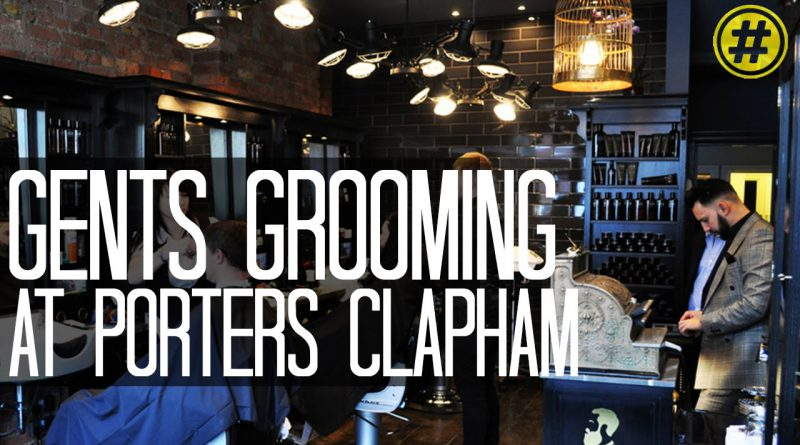 MEN'S GROOMING BARBER SALON |  PORTERS CLAPHAM | LONDON TRENDING