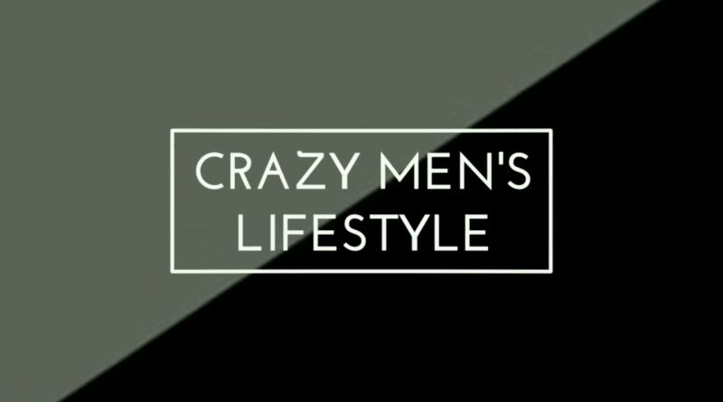 "INTRO, ""CRAZY MEN'S LIFESTYLE""  Fashion/ Grooming/ Fitness/ Lifestyle"