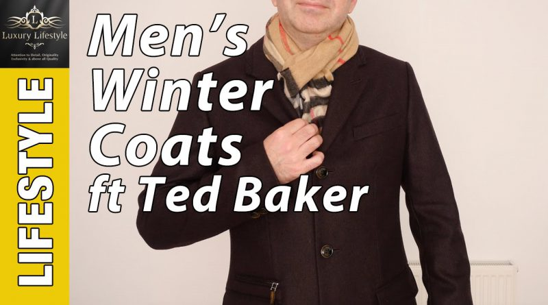Men's Winter Coats • Ted Baker Bartley & Alamo • Luxury Lifestyle Channel
