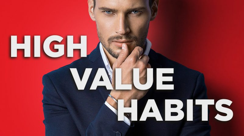 How To BECOME A High Value Man {7 Habits To Implement In 2021}