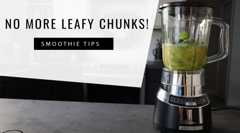 No more Leafy Chunks! How to blend a Creamy Green Smoothie: Green Smoothie Tip