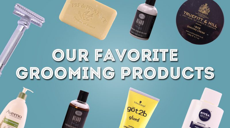 Our Favorite Grooming Products - Recommendations for Shaving, Hair & More